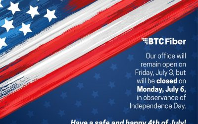 BTC Fiber will be closed Monday, July 6, in observance of Independence Day. We w