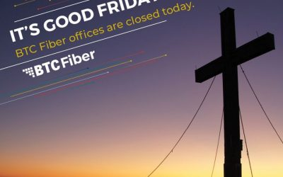 The BTC Fiber offices are closed in recognition of the Easter holiday and Good F