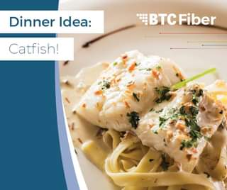 May be an image of food and text that says 'Dinner Idea: BTC Fiber Catfish!'